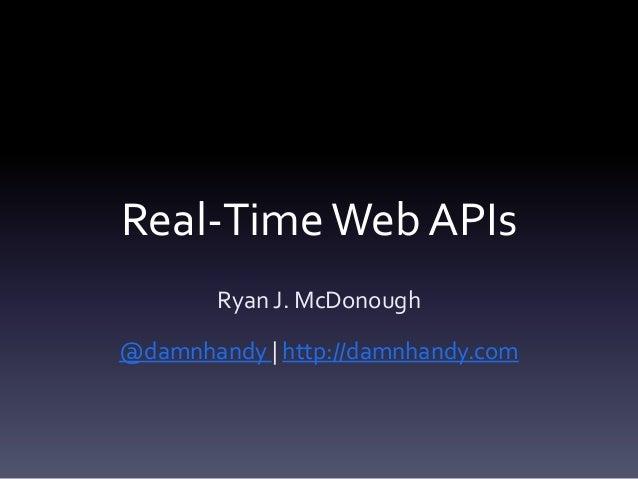 Real-TimeWeb APIs Ryan J. McDonough @damnhandy | http://damnhandy.com