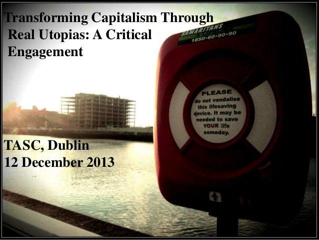 Transforming Capitalism Through Real Utopias: A Critical Engagement  TASC, Dublin 12 December 2013