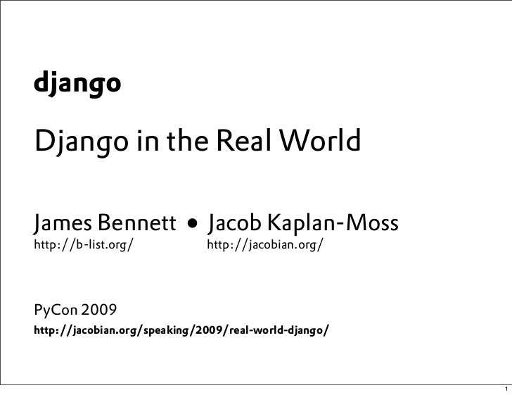 django  Django in the Real World  James Bennett ● Jacob Kaplan-Moss http://b-list.org/            http://jacobian.org/    ...
