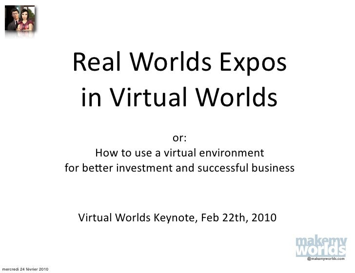 Real Worlds Expos                              in Virtual Worlds                                                 or:      ...