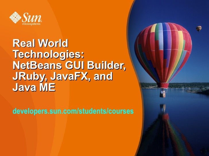 Real World Technologies: NetBeans GUI Builder, JRuby, JavaFX, and Java ME  developers.sun.com/students/courses            ...