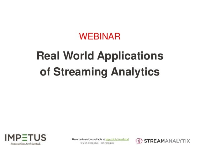 WEBINAR  Real World Applications  of Streaming Analytics  Recorded version available at http://bit.ly/1AeGdxM  1 © 2014 Im...
