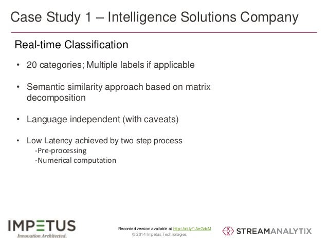 Case Study 1 – Intelligence Solutions Company  Real-time Classification  • 20 categories; Multiple labels if applicable  •...