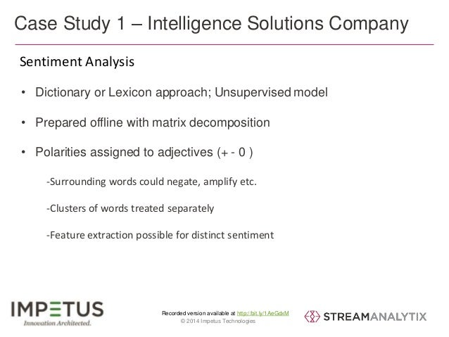Case Study 1 – Intelligence Solutions Company  Sentiment Analysis  • Dictionary or Lexicon approach; Unsupervised model  •...