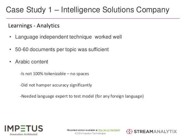 Case Study 1 – Intelligence Solutions Company  Learnings - Analytics  • Language independent technique worked well  • 50-6...