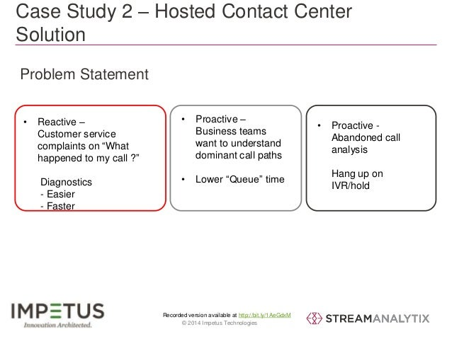 Case Study 2 – Hosted Contact Center  Solution  • Proactive –  Business teams  want to understand  dominant call paths  • ...
