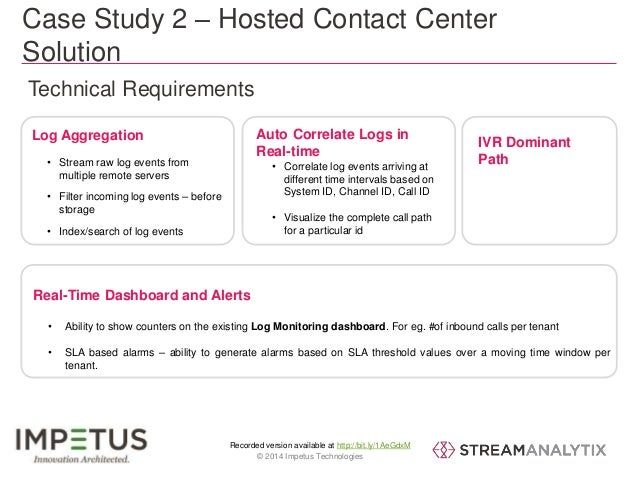 Case Study 2 – Hosted Contact Center  Solution  Technical Requirements  Log Aggregation  • Stream raw log events from  mul...