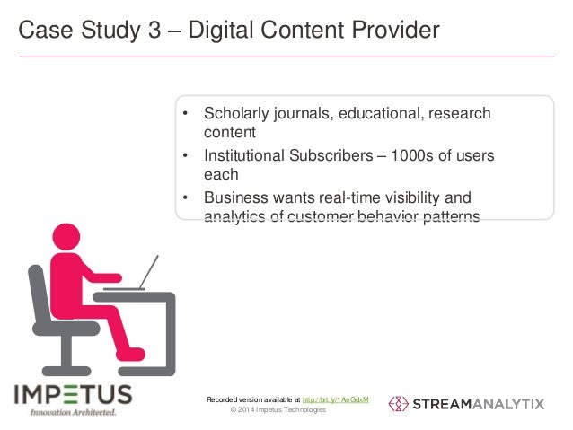 Case Study 3 – Digital Content Provider  • Scholarly journals, educational, research  content  • Institutional Subscribers...