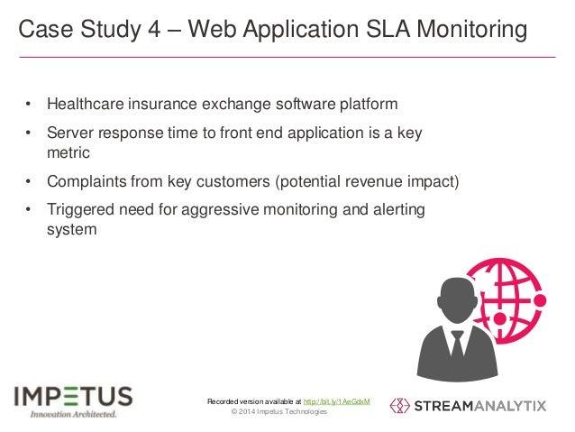 Case Study 4 – Web Application SLA Monitoring  • Healthcare insurance exchange software platform  • Server response time t...