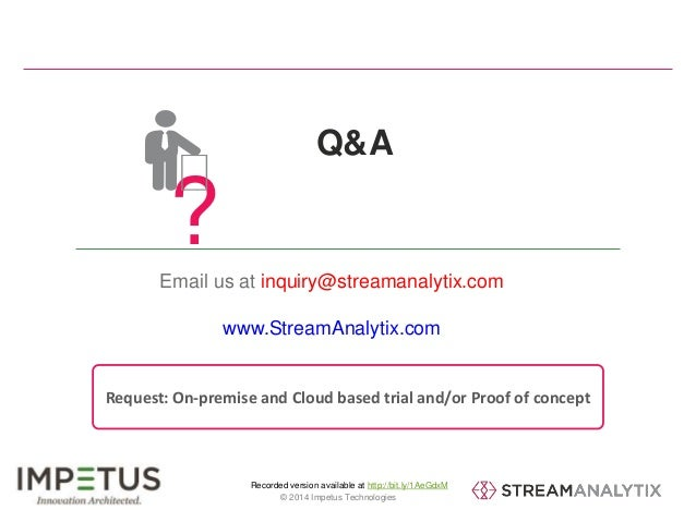 Q&A  ?  Email us at inquiry@streamanalytix.com  www.StreamAnalytix.com  Request: On-premise and Cloud based trial and/or P...
