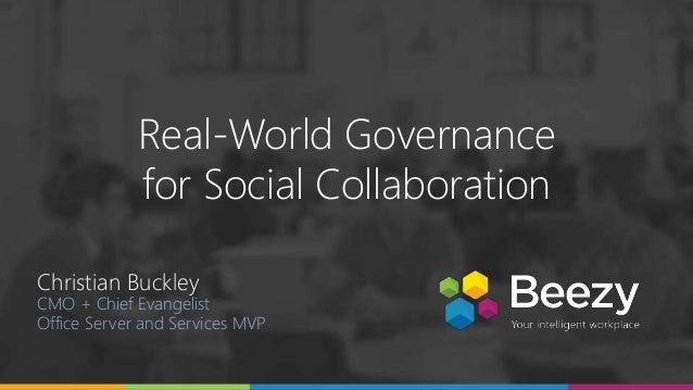 Online Conference June 17th and 18th 2015 Real-World Governance for Social Collaboration Christian Buckley CMO + Chief Eva...