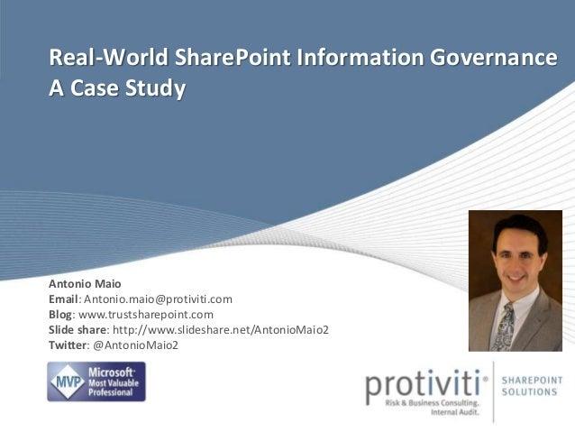 Real-World SharePoint Information Governance A Case Study Antonio Maio Email: Antonio.maio@protiviti.com Blog: www.trustsh...