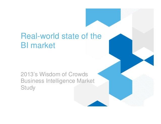 Real-world state of the BI market 2013's Wisdom of Crowds Business Intelligence Market Study
