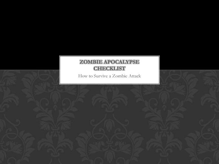 ZOMBIE APOCALYPSE   CHECKLISTHow to Survive a Zombie Attack
