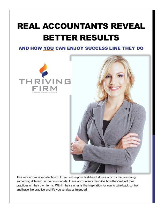REAL ACCOUNTANTS REVEAL BETTER RESULTS AND HOW YOU CAN ENJOY SUCCESS LIKE THEY DO  This new ebook is a collection of three...