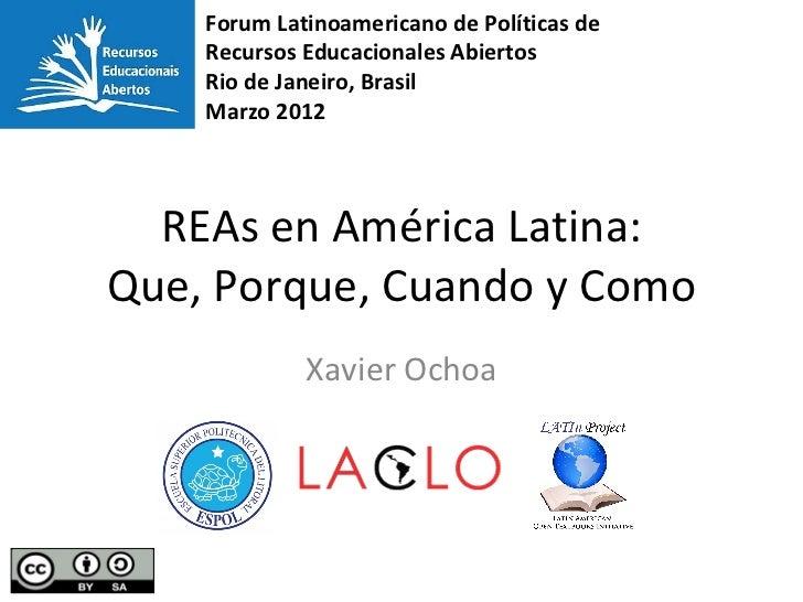 Forum Latinoamericano de Políticas de    Recursos Educacionales Abiertos    Rio de Janeiro, Brasil    Marzo 2012  REAs en ...