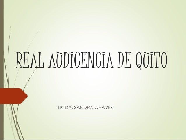REAL AUDICENCIA DE QUITO  LICDA. SANDRA CHAVEZ