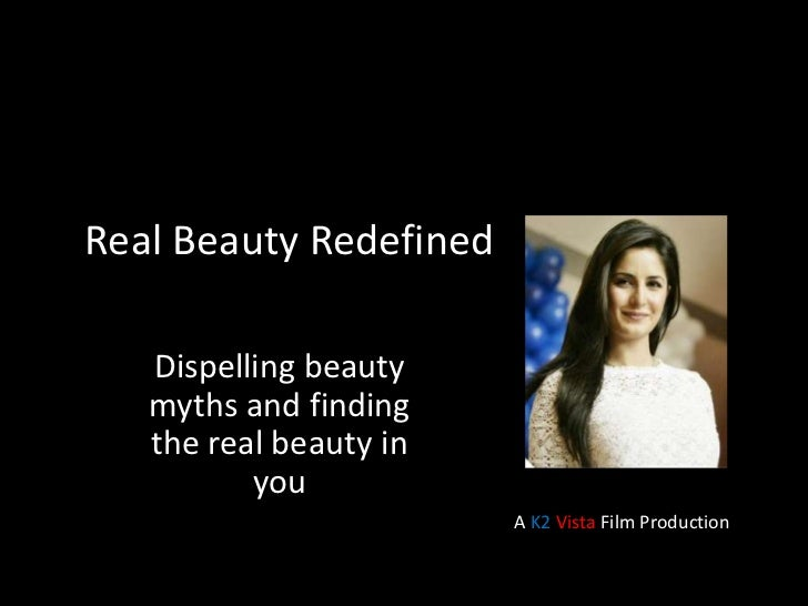 Real Beauty Redfined<br />Dispelling beauty myths and finding the real beauty in you<br />A K2Vista Film Production<br />