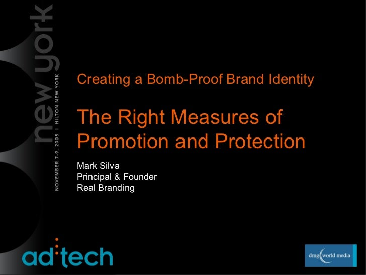 Creating a Bomb-Proof Brand Identity The Right Measures of Promotion and Protection  Mark Silva  Principal & Founder Real ...