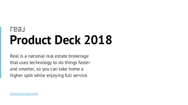 www.joinreal.comwww.joinreal.com Product Deck 2018 Real is a national real estate brokerage that uses technology to do thi...