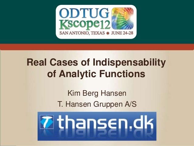 Real Cases of Indispensability    of Analytic Functions         Kim Berg Hansen      T. Hansen Gruppen A/S                ...