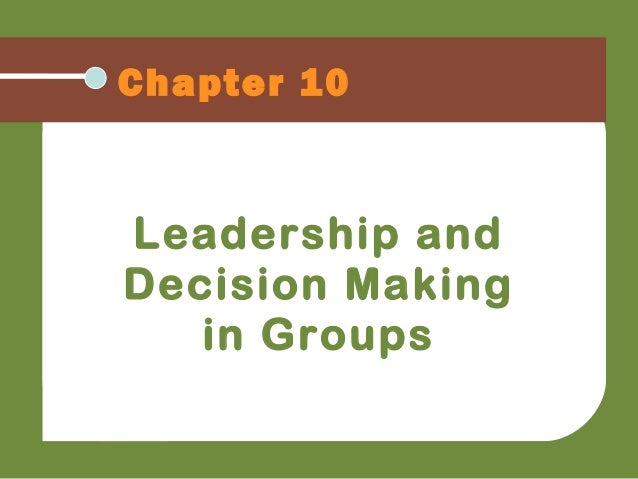 Chapter 10 Leadership and Decision Making in Groups