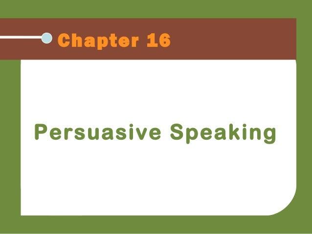 Chapter 16 Persuasive Speaking