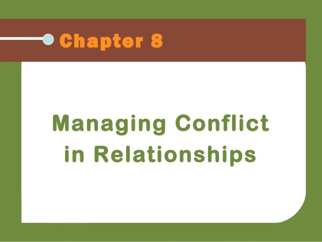 Chapter 8 Managing Conflict in Relationships