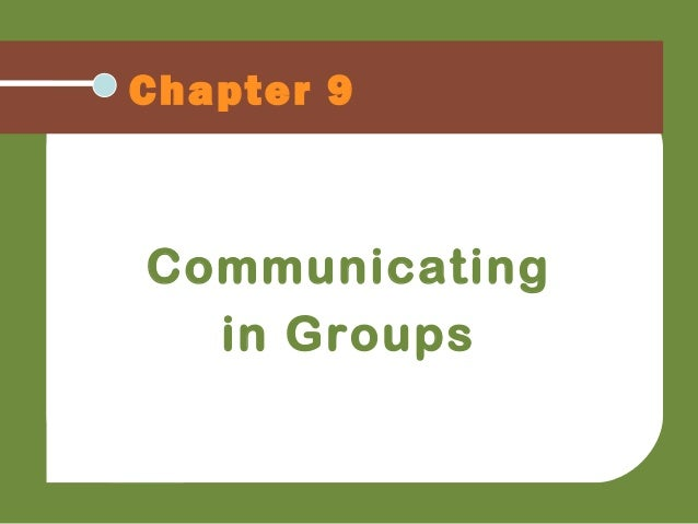 Chapter 9 Communicating in Groups