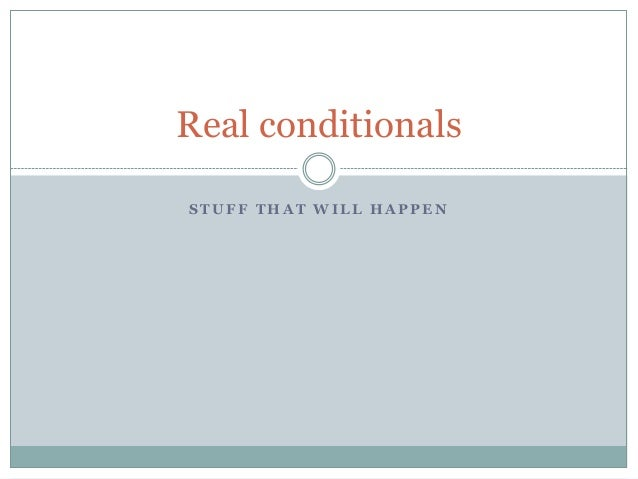 Real conditionals STUFF THAT WILL HAPPEN