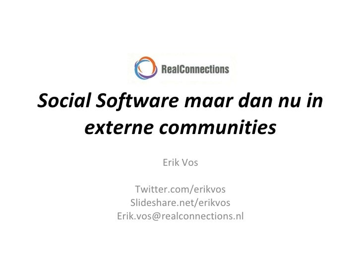 Social Software maar dan nu in externe communities Erik Vos Twitter.com/erikvos Slideshare.net/erikvos [email_address]