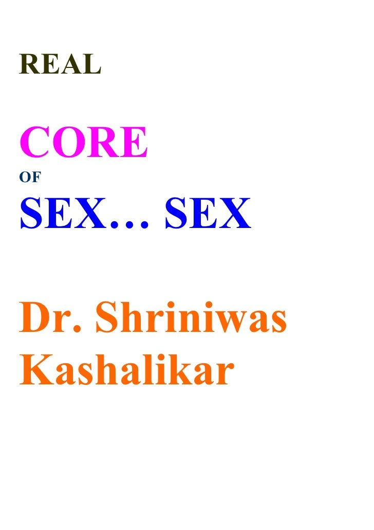 REAL  CORE OF  SEX… SEX  Dr. Shriniwas Kashalikar
