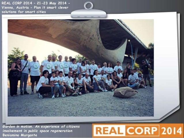 Garden in motion. An experience of citizens involvement in public space regeneration Beniamino Murgante REAL CORP 2014 – 2...