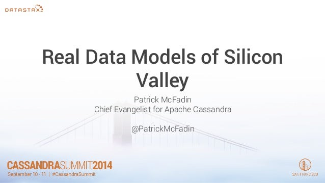 Real Data Models of Silicon  Valley  Patrick McFadin  Chief Evangelist for Apache Cassandra  !  @PatrickMcFadin
