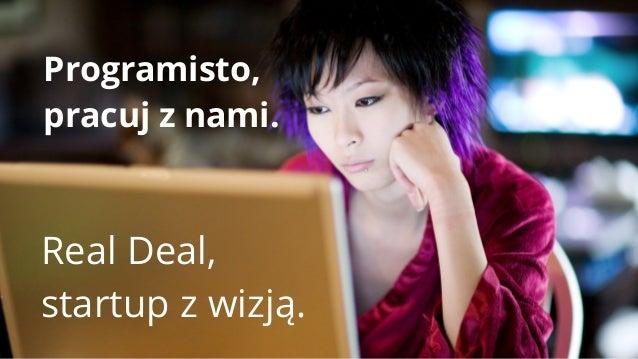 Programisto, pracuj z nami.  Real Deal, startup z wizją.