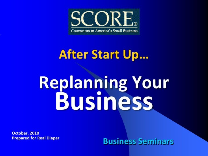 After Start Up…             Replanning Your                     BusinessOctober, 2010Prepared for Real Diaper             ...