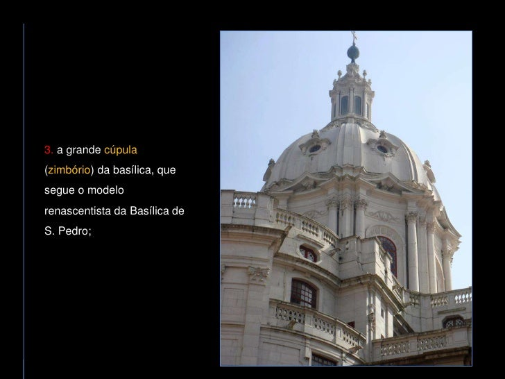3. a grande cúpula (zimbório) da basílica, que segue o modelo renascentista da Basílica de S. Pedro;