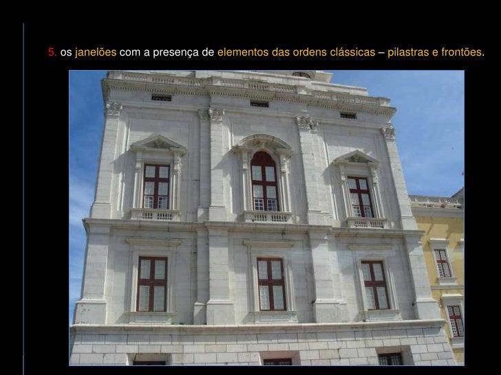 5. os janelões com a presença de elementos das ordens clássicas – pilastras e frontões.