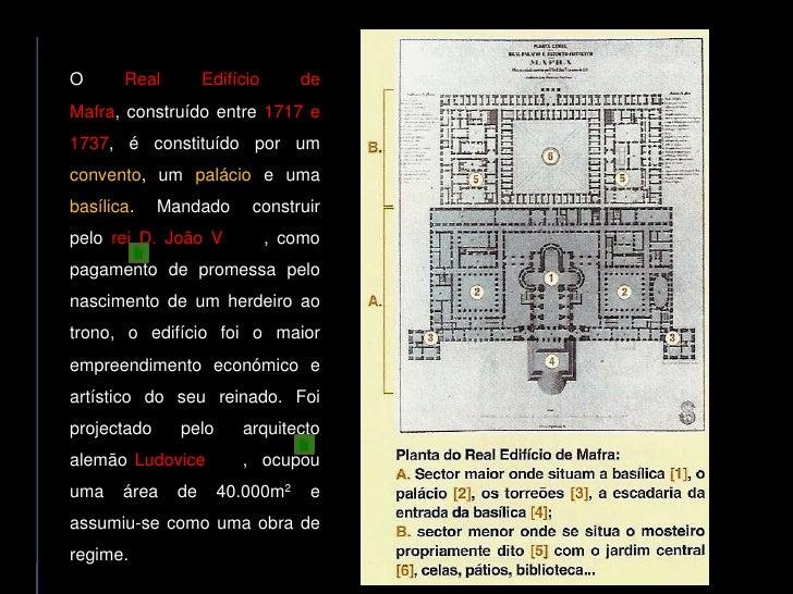 O      Real        Edifício      de Mafra, construído entre 1717 e 1737, é constituído por um convento, um palácio e uma b...
