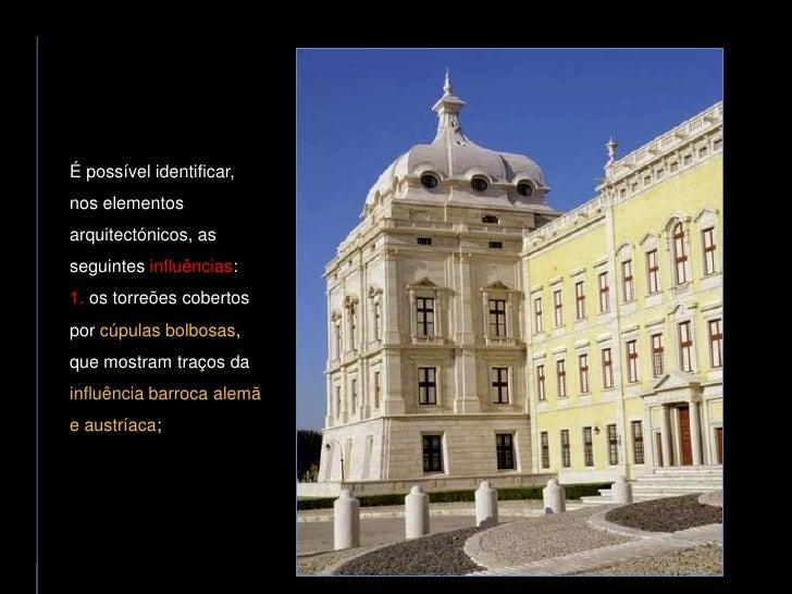 É possível identificar, nos elementos arquitectónicos, as seguintes influências: 1. os torreões cobertos por cúpulas bolbo...