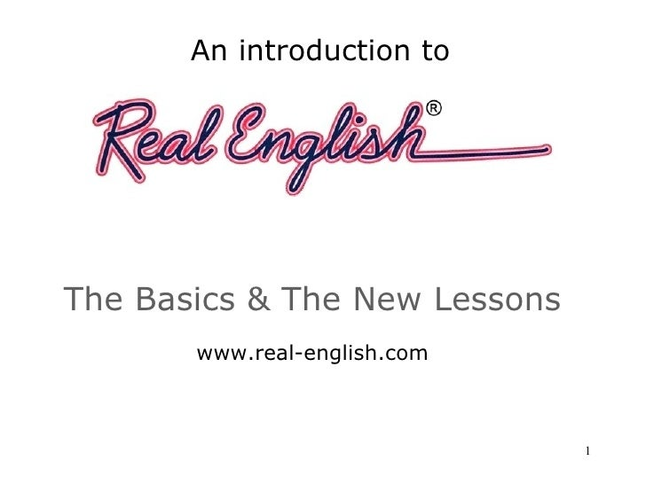 An introduction to     The Basics & The New Lessons        www.real-english.com                                   1