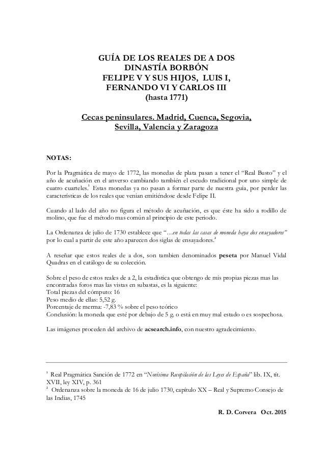 GUÍA DE LOS REALES DE A DOS DINASTÍA BORBÓN FELIPE V Y SUS HIJOS, LUIS I, FERNANDO VI Y CARLOS III (hasta 1771) Cecas peni...