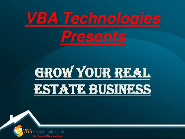 VBA Technologies    Presents Grow Your Real Estate Business