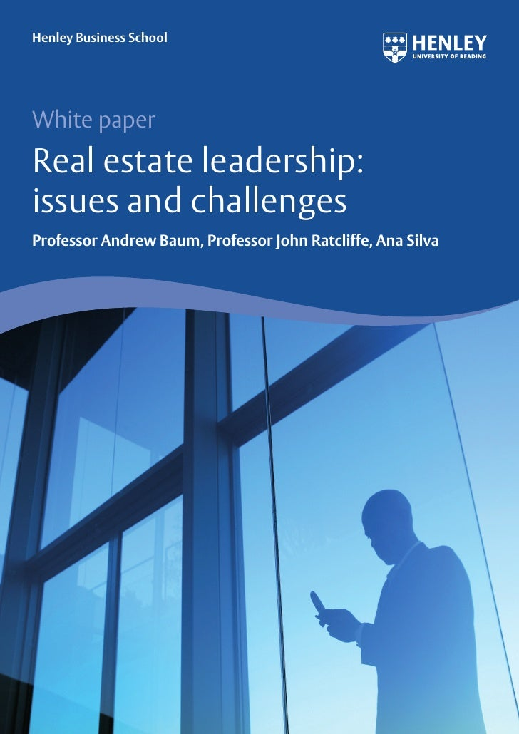Henley Business SchoolWhite paperReal estate leadership:issues and challengesProfessor Andrew Baum, Professor John Ratclif...