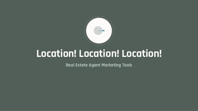 Location! Location! Location! Real Estate Agent Marketing Tools