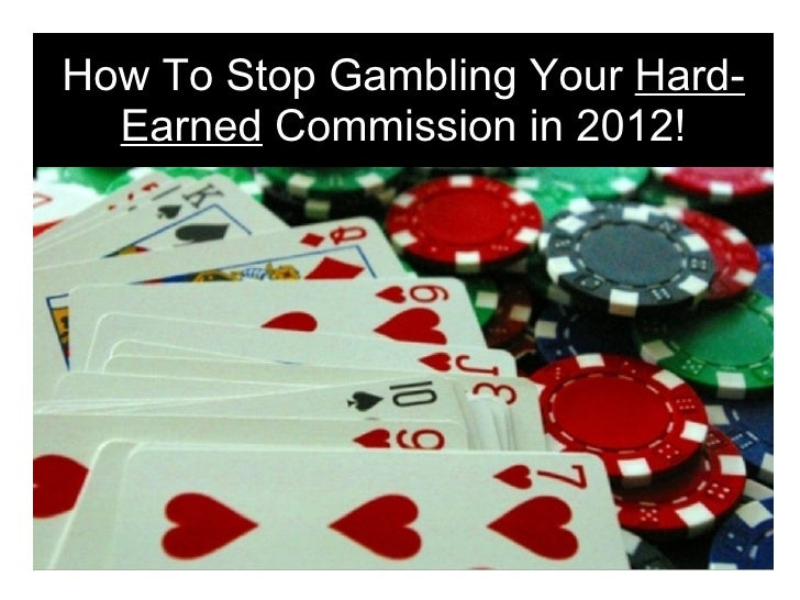 How To Stop Gambling Your Hard-  Earned Commission in 2012!