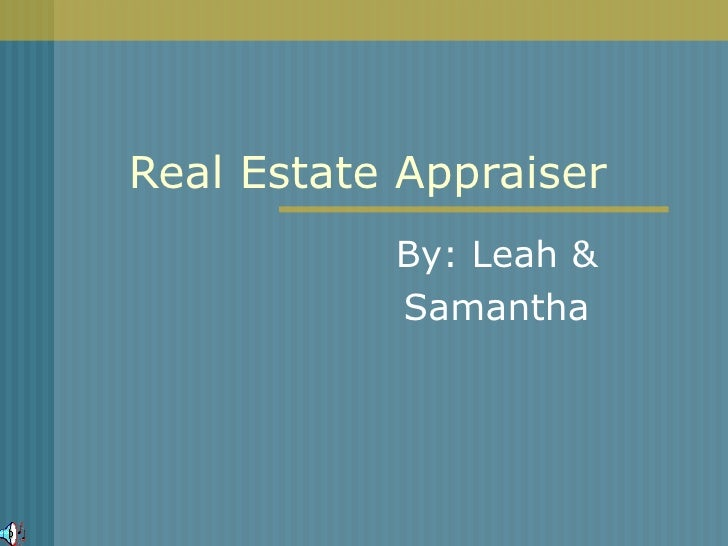 Real Estate Appraiser By: Leah & Samantha
