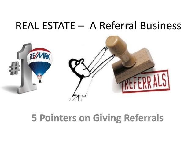 REAL ESTATE – A Referral Business 5 Pointers on Giving Referrals