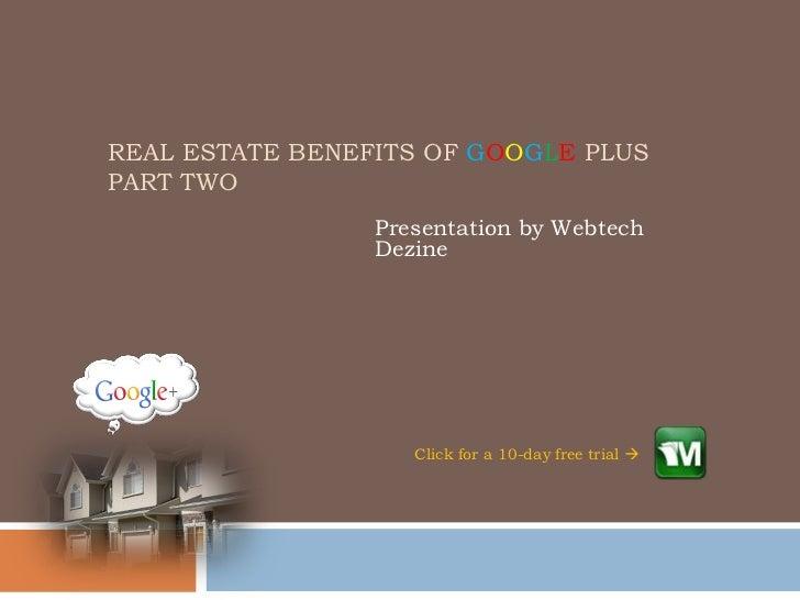 REAL ESTATE BENEFITS OF GOOGLE PLUSPART TWO                 Presentation by Webtech                 Dezine                ...