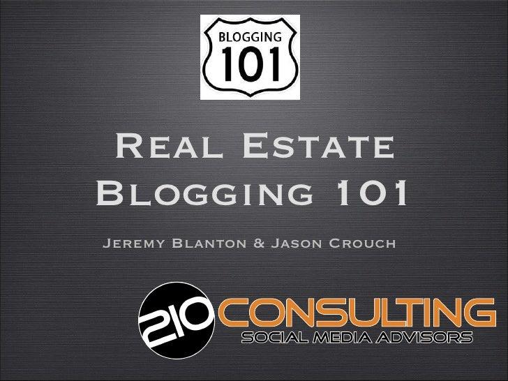 Real Estate Blogging 101 <ul><li>Jeremy Blanton & Jason Crouch </li></ul>